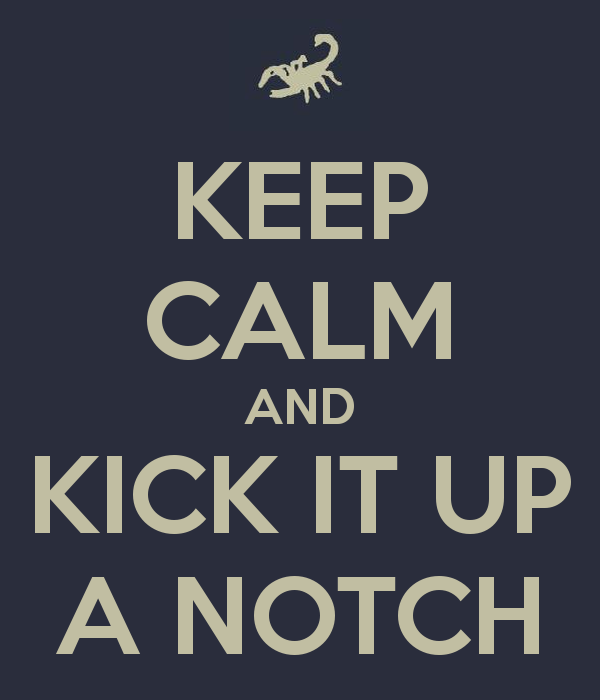 keep-calm-and-kick-it-up-a-notch-4